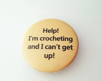 """1.50"""" Pinback button """"Help! I'm crocheting and I can't get up!"""""""
