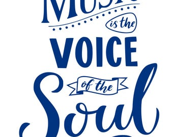 Music is the voice of the soul SVG File, Quote Cut File, Silhouette File, Cricut File, Vinyl Cut File