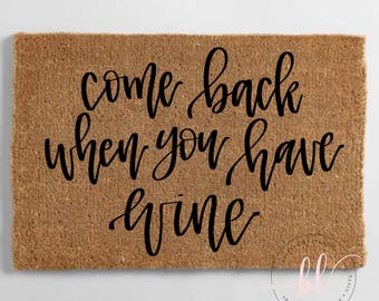 Come Back When You Have Wine SVG - Come Back When You Have Wine - Welcome SVG - Doormat SVG