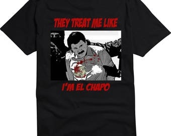 They Treat Me Like I'm EL Chapo Shirt