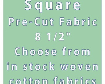 "SQUARE- 8 1/2"" Die Cut Square- Pre Cut Fabric- Quilting Cotton Fabric- Die Cut Material- Cut Quilting Fabric- Fabric Piece- Fabric Square"
