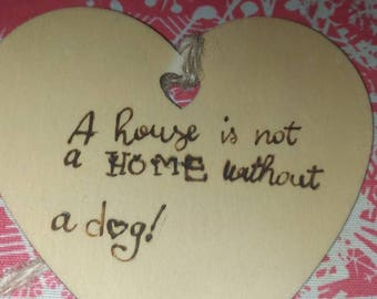 """Heart Type plate """"a house is not a home without a dog-a house is not a house with no dog"""""""