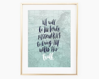 We will be the Lord's missionaries to bring the world His Truth hand lettered, modern calligraphy quote art print