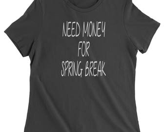 Need Money For Spring Break Womens T-shirt