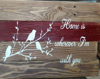 Home is wherever I'm with you pallet sign with birds