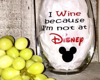 FREE SHIPPING! I Wine because I'm not at Disney Wine Glass, Personalized Wine Glass, Disney Inspired Wine Glass, Mickey & Minnie Wine Glass