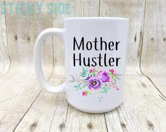 Mother Hustler, Mother Hustler Mug, Hustler Coffee Mug, Hustle Coffee Mug, Hustle Mug, Mom Life Coffee Mug, Hustler Mug, Boss Babe Mug