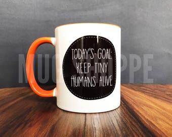 Today's Goal: Keep Tiny Humans Alive Mug