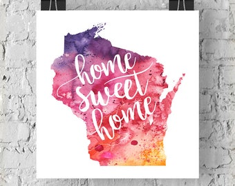 Wisconsin Home Sweet Home Art Print, WI Watercolor Home Decor Map Print, Giclee State Art, Housewarming Gift, Moving Gift, Hand Lettering