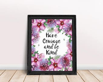 Encouragement Gift Have Courage and be Kind | Happiness Quotation, Happy Quote, Self Care Print, Printable Poster, Inspiring Saying