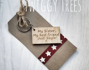 Wooden My sister, My Best Friend, Just sayin   Engraved Keyring Gift