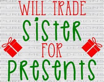 Will Trade Sister for Presents SVG, Christmas SVG, Christmas Baby, Kids SVG, Presents svg, Baby svg, Dear Santa svg, Siblings Xmas svg