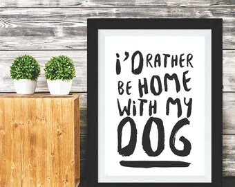 I'd Rather Be Home With My Dog - dog quote art print, Dog quote print, dog print, dog poster, dog quote poster, dog poster, dog print