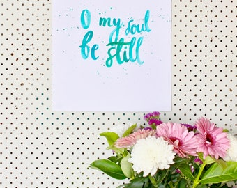 O my soul be still (watercolour print)