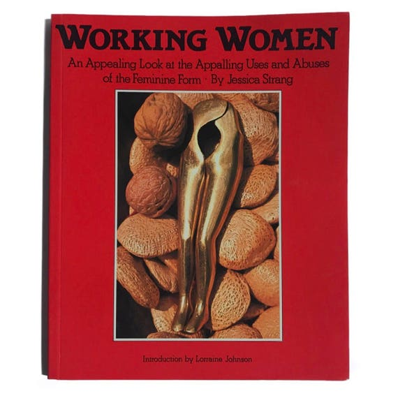 Working Women: An Appealing Look at the Appalling Uses and Abuses of the Feminine Form, 1984.