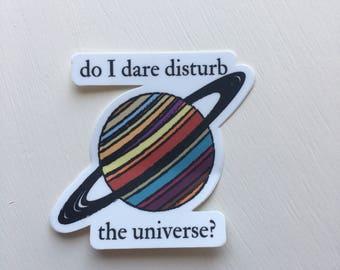 Do I Dare Disturb the Universe Sticker