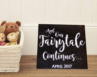 And Our Fairytale Continues.. PERSONALIZED due date Pregnancy Announcement Sign Photo Prop. Solid Wood Hand painted - Options!!