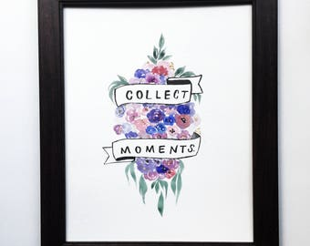 Collect Moments | Watercolor Flowers and Whimsical Brush-Lettered Banner Quote Wall Art Piece