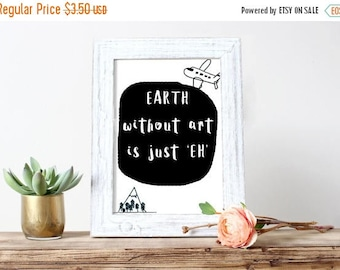 SALE Earth Without Art Is 'EH' Printable Funny Art Printable Funny Quote Teen Art Teen Room Printable Dorm Decor Print Travel Nursery Kids R