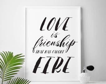 Love wall art, Love is friendship that has caught fire, love quote, love quotes, true love, finding love, friendship quote, for her, for him