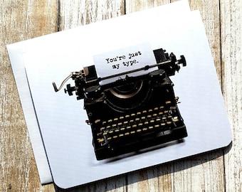 Just My Type -  Valentine Greeting Card- Love - Funny - Typewriter - Pun