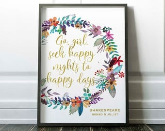 William Shakespeare, Go girl seek happy nights to happy days, Romeo and Juliet, little tiger designs, shakespeare, floral art
