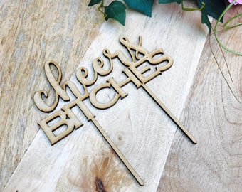 CLEARANCE! 1 ONLY TIMBER Cheers Bitches Cake Topper Birthday Cake Topper Cake Decoration Cake Decorating Happy Birthday Cursive Topper Cheer