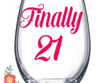 Finally 21 stemless wineglass , 21st birthday gift for her , twenty first birthday wineglass , birthday gift for friend , milestone birthday