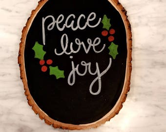 Peace, Love, Joy Holiday Wood Slice / Wood Plaque