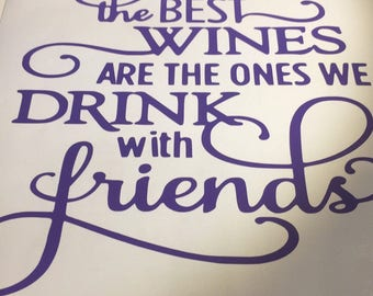 The best wines are the ones we drink with friends vinyl decal