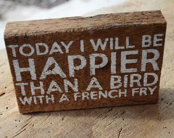Today I Will Be Happier Than A Bird With a French Fry Reclaimed Wood Sign, Shelf Sign, Reclaimed Shelf Sign, Barn Wood, Barn Wood Sign