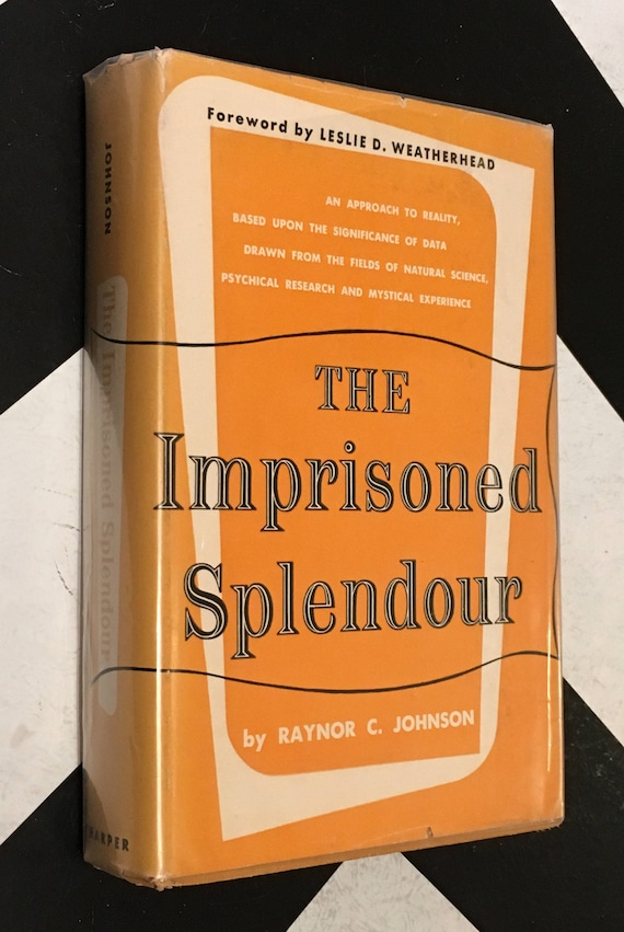 The Imprisoned Splendour - An approach to Reality, based upon the significance of data drawn... by Raynor C. Johnson (Hardcover, 1953)