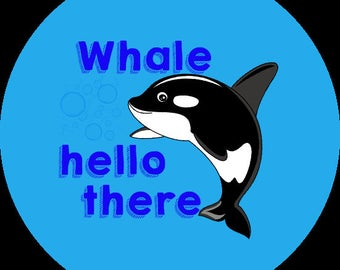 "Whale hello there- 1.5"" Button"