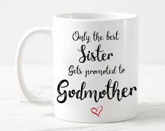 Only the best sister gets promoted to godmother mug, pregnancy announcement mug, baby reveal, sister mug, sister coffee, personalized mug