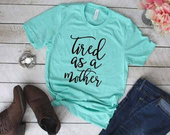 Tired As A Mother - Mother's Day Gift - Funny Mom Shirt - Tired As A Mother Shirt - Gift for Mom- Tired As A Mother Tee - Mom Shirt