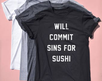Will commit sins for sushi tshirt - funny sushi tshirt, sushi gifts, funny top, tumblr sushi shirt, sushi lover gifts, sushi t-shirt