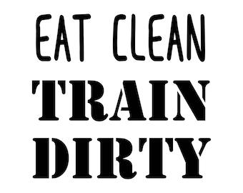 Eat Clean Train Dirty SVG File, Fitness svg File, Gym SVG file, Funny quote svg file, digital design file, Cameo Silhouette, Cricut svg