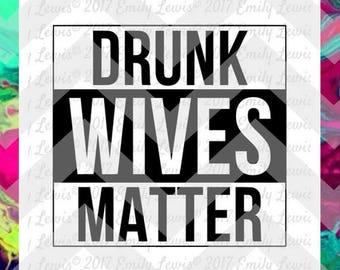 Drunk Wives Matter SVG - drunk wives matter svg file - drunk wives matter t-shirt - wine t-shirts - wine svgs - wine svg files - funny svgs