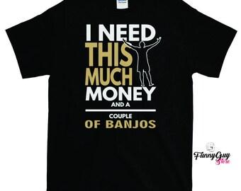 Banjo T-shirt - Banjo Player Gift - Banjo Lover - I Need Money and Banjos