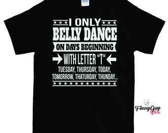 Belly Dance T shirt | Belly Dancer Tee | Belly Dancer Gift | Love Belly Dance | Birthday gift | Gift For Dancer | Belly Dance | Gift For Her
