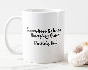 Somewhere between amazing grace & raising hell