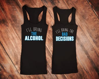 I'll Bring The Alcohol,I'll Bring The Bad Decisions,Bestie Shirts,Bachelorette Party Shirts,Birthday Bash Shirts