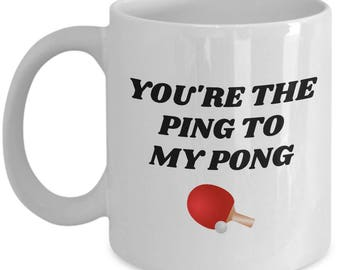 Present For Ping Pong Lover - Table Tennis Player Gift - You're Ping To My Pong - Coffee Mug