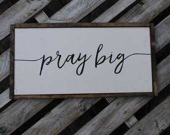 Pray Big Sign-Pray Sign-Framed Sign-Farmhouse Sign