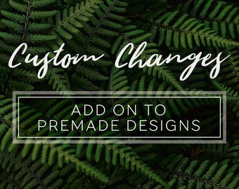 Customization for Premade Designs | Add On