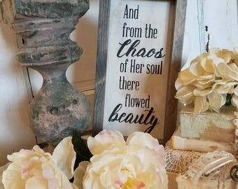 "And from the chaos of her soul there flowed beauty, hand painted, vintage style sign. 5""x9"""