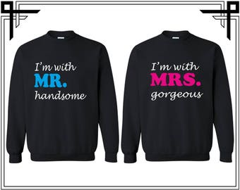 I'm With Mr Handsome I'm With Mrs Gorgeous Couple Crewneck Sweatshirts Sweater Couples Valentines Day And Anniversary Gifts For Him And Her