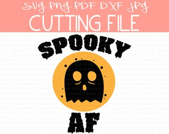 Halloween Cutting File, Ghost SVG, Spooky AF, Cricut Files, Silhouette Files, pdf, png, jpg, dxf, Halloween Clip Art