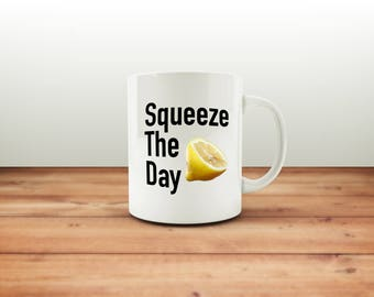 Squeeze The Day Mug / Lemons Mug / Funny Mug / Coffee Mug / Funny Coffee Mugs / Office Mug / Quote Mug / Gift for Him or Her
