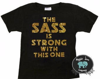 The Sass is Strong with This One, Toddler Shirt, Youth Shirt, Funny Kids Shirt, Funny Girls Shirt